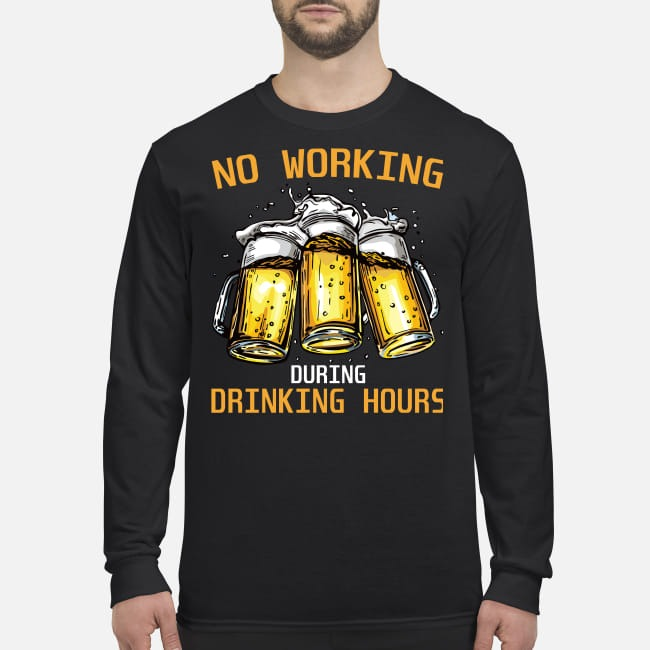 Beer No working during drinking hours men's long sleeved shirt