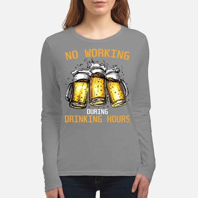 Beer No working during drinking hours women's long sleeved shirt