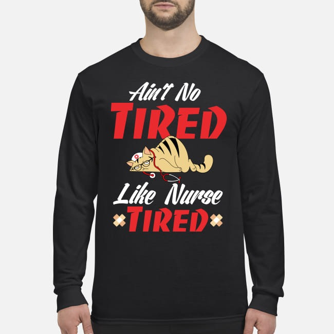 Cat ain't no tired like nurse tired men's long sleeved shirt