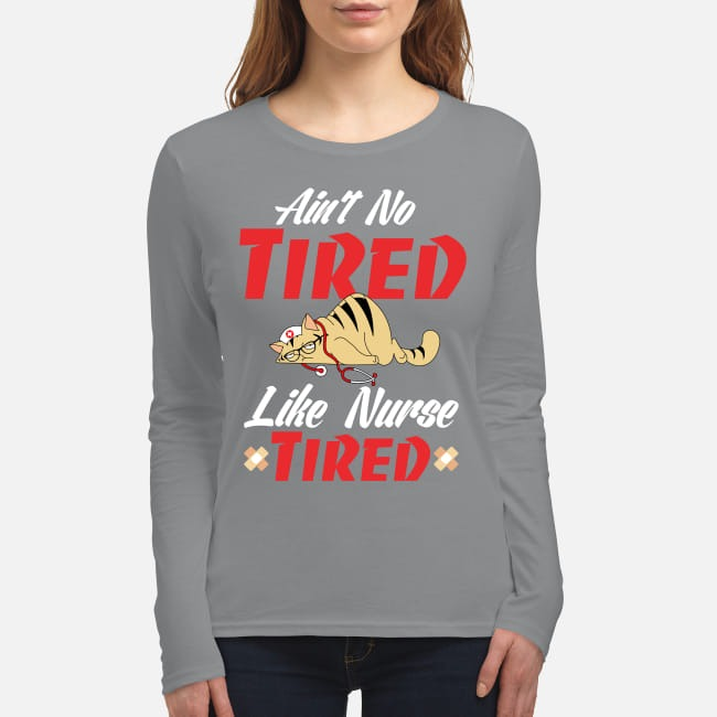 Cat ain't no tired like nurse tired women's long sleeved shirt