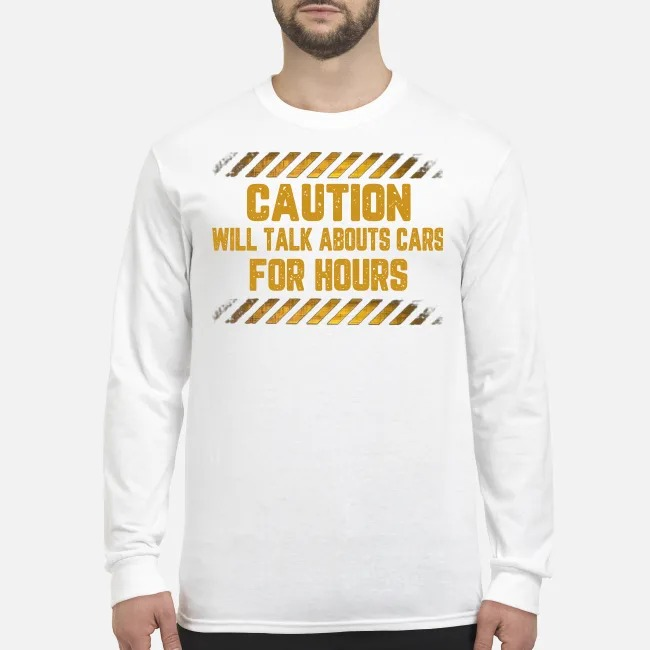 Caution will talk abouts cars for hours men's long sleeved shirt