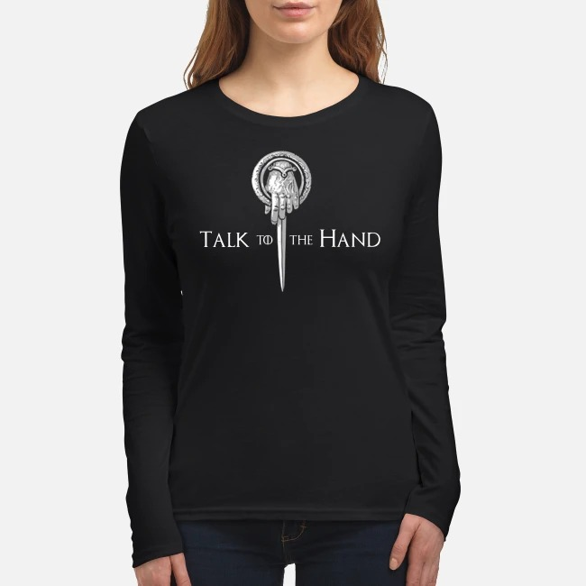 Game of Thrones talk to the hand women's long sleeved shirt