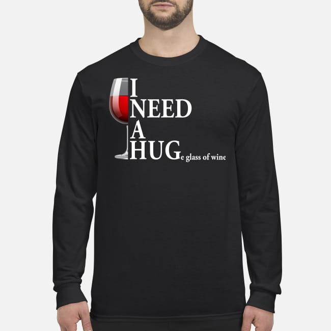 I need a huge glass of wine men's long sleeved shirt