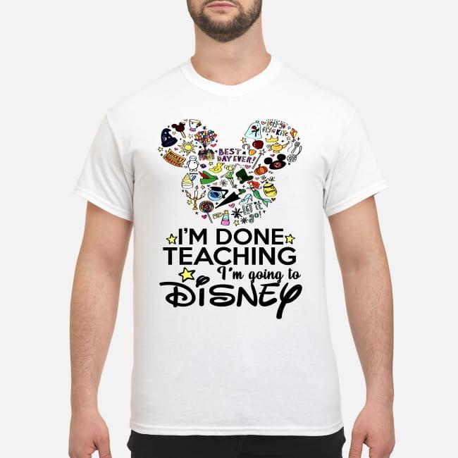 I'm done teaching I'm going to disney classic shirt