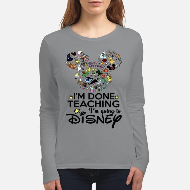 I'm done teaching I'm going to disney women's long sleeved shirt