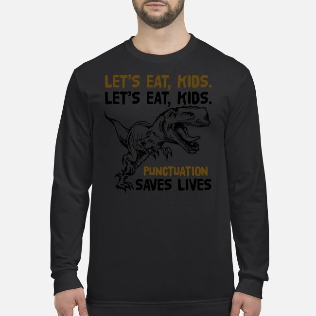Lets eat kids punctuation saves lives men's long sleeved shirt