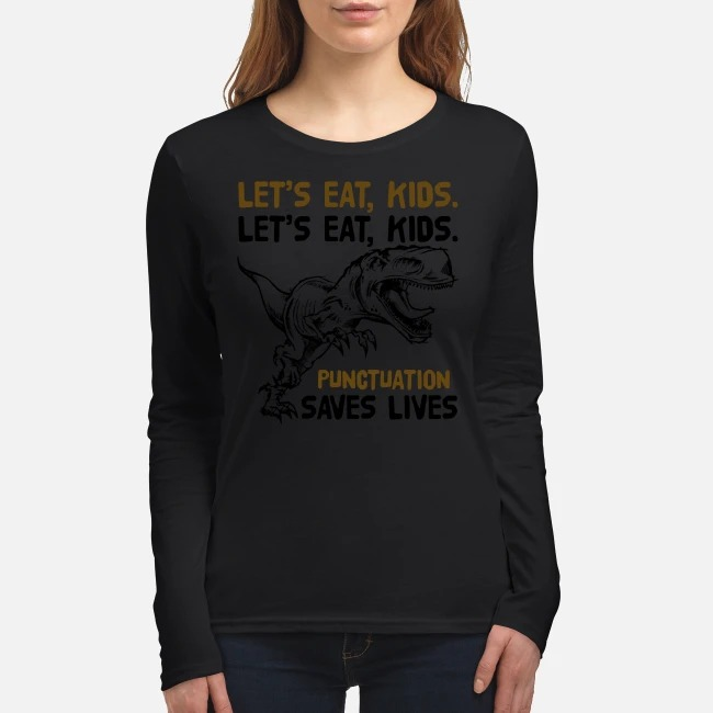 Lets eat kids punctuation saves lives women's long sleeved shirt