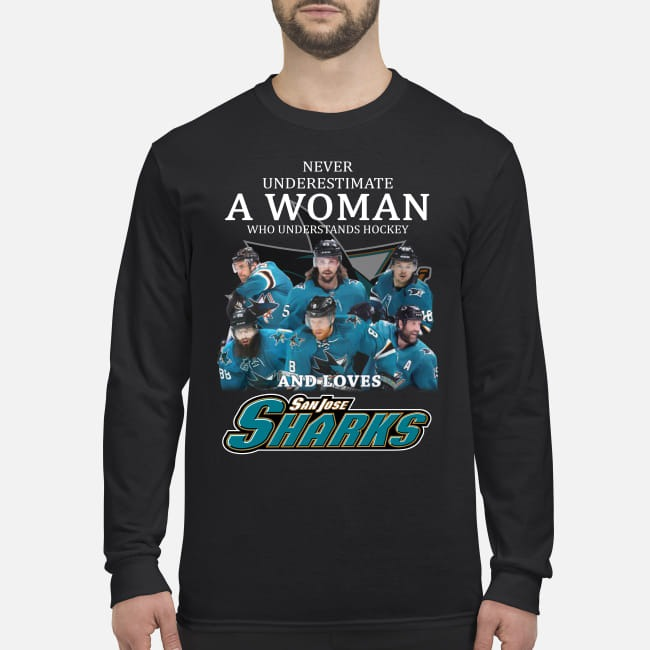 Never underestimate a woman who understands hockey and loves San Jose sharks men's long sleeved shirt