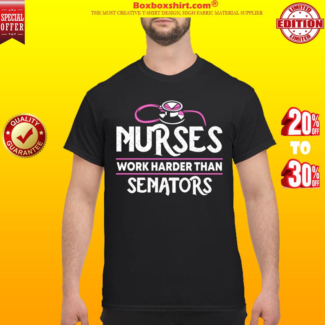 Nurses work harder than senators classic shirt