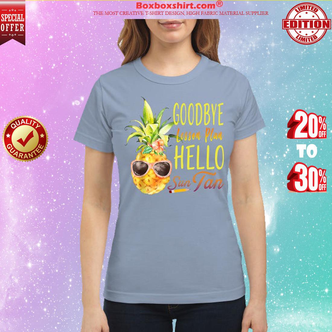 Pineapple goodbye lesson plan hello sun tan classic shirt