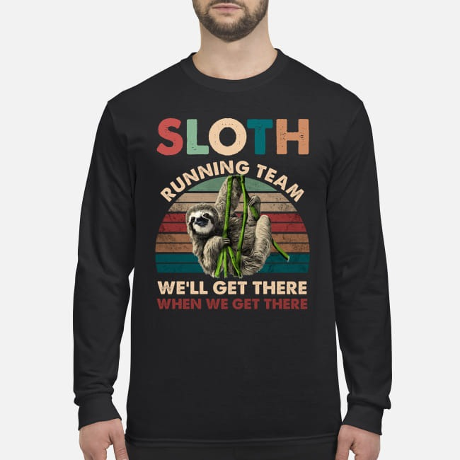Sloth running team we will get there when we get there men's long sleeved shirt