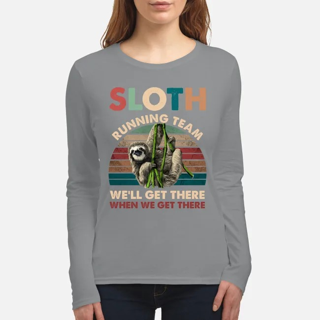 Sloth running team we will get there when we get there women's long sleeved shirt