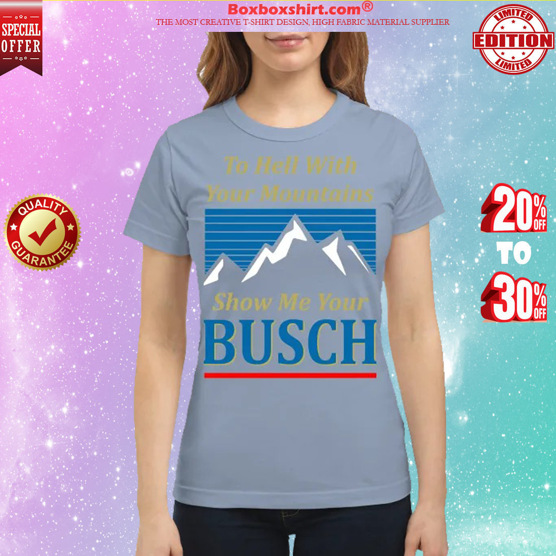 To hell with your mountains show me your buschh classic shirt