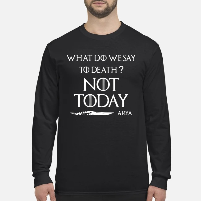 What do we say to death not day Arya men's long sleeved shirt