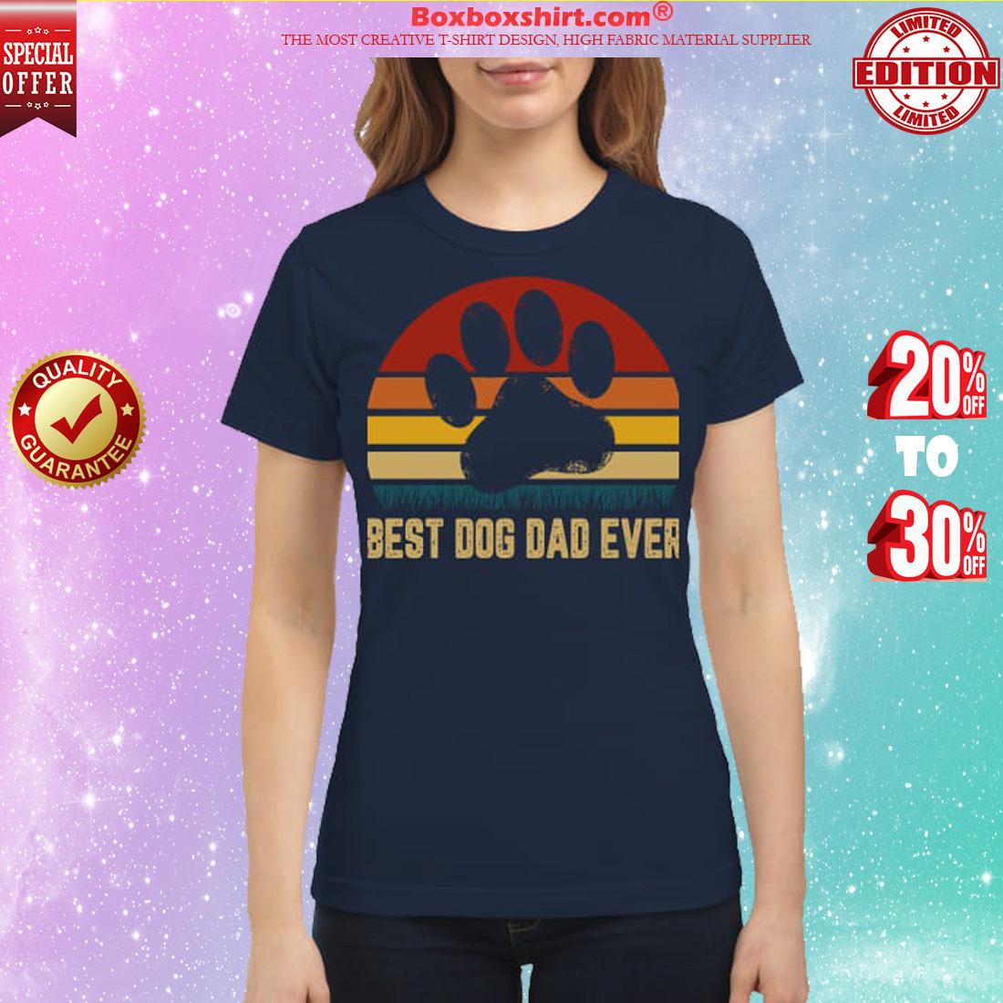 Best dog dad ever classic shirt