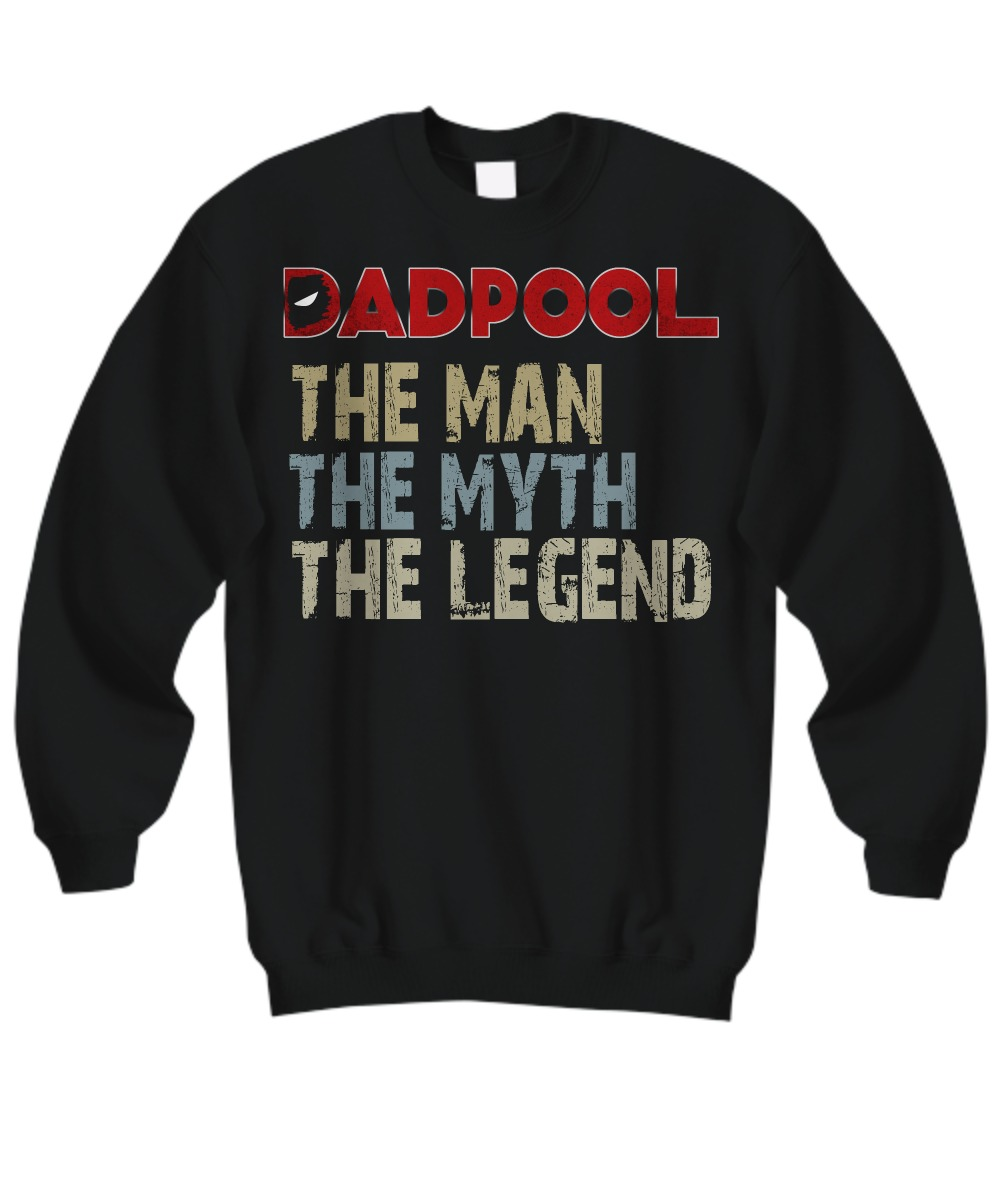 Dadpool the man the myth the legend sweatshirt