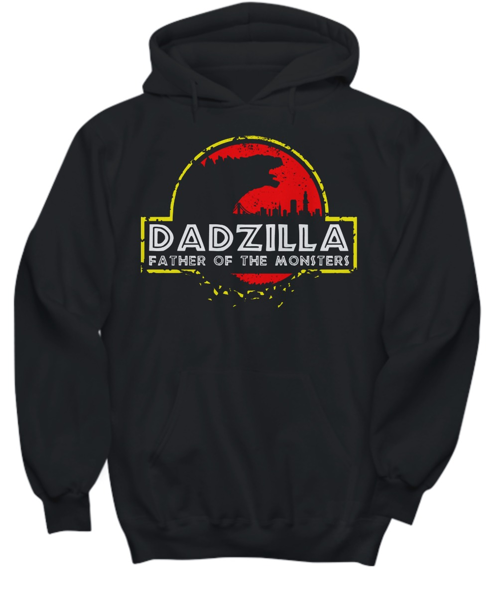 Dadzilla father of the monsters shirt and hoodie