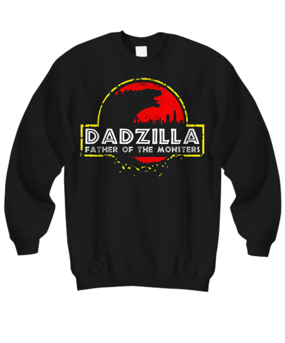 Dadzilla father of the monsters sweatshirt