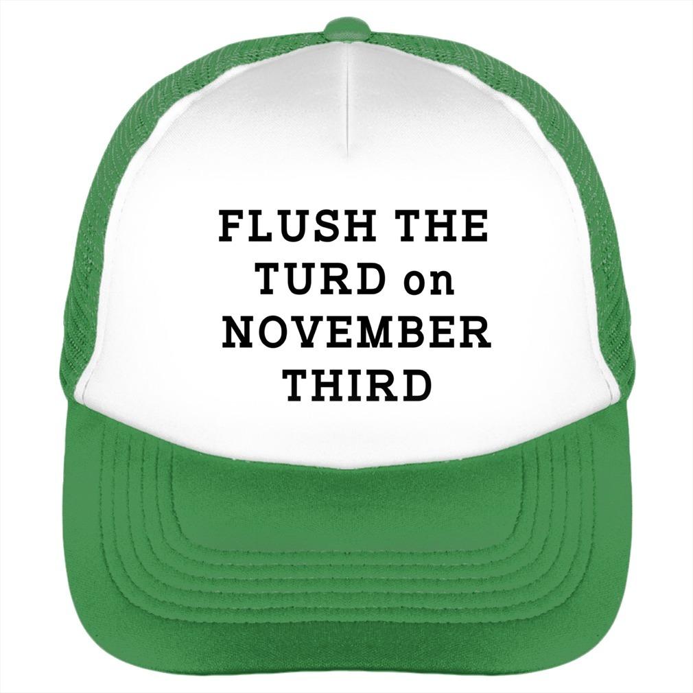 Flush the turd on November third green hat