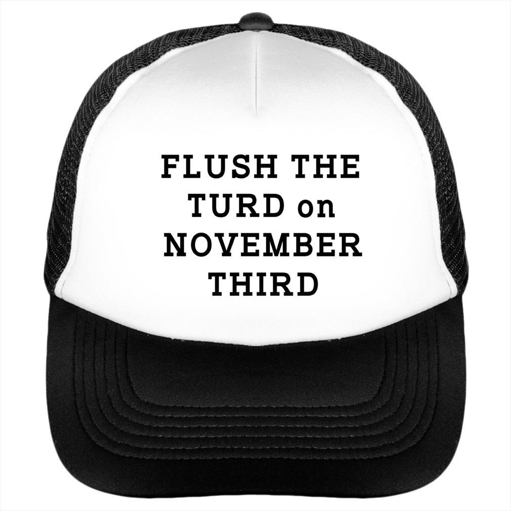 Flush the turd on November third hat
