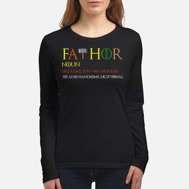 Game of Thrones fathor like a dad just way mightier women's long sleeved shirt