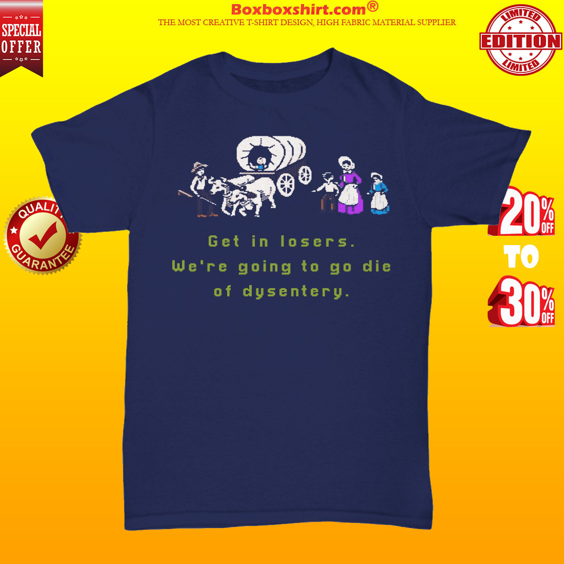 Get in losers we are going to go die of dysentery unisex tee shirt