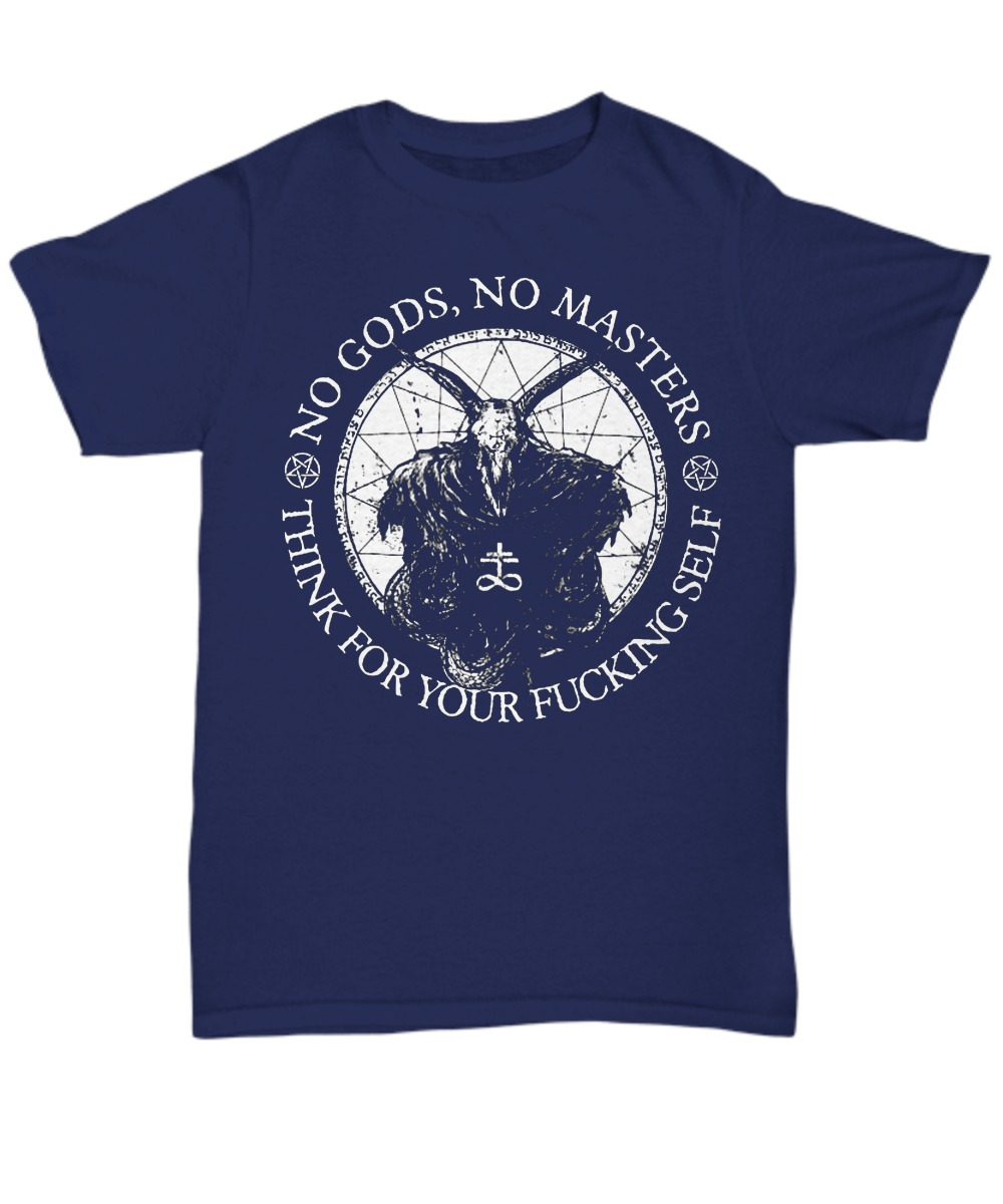 No Gods no masters think for your fucking self unisex tee shirt