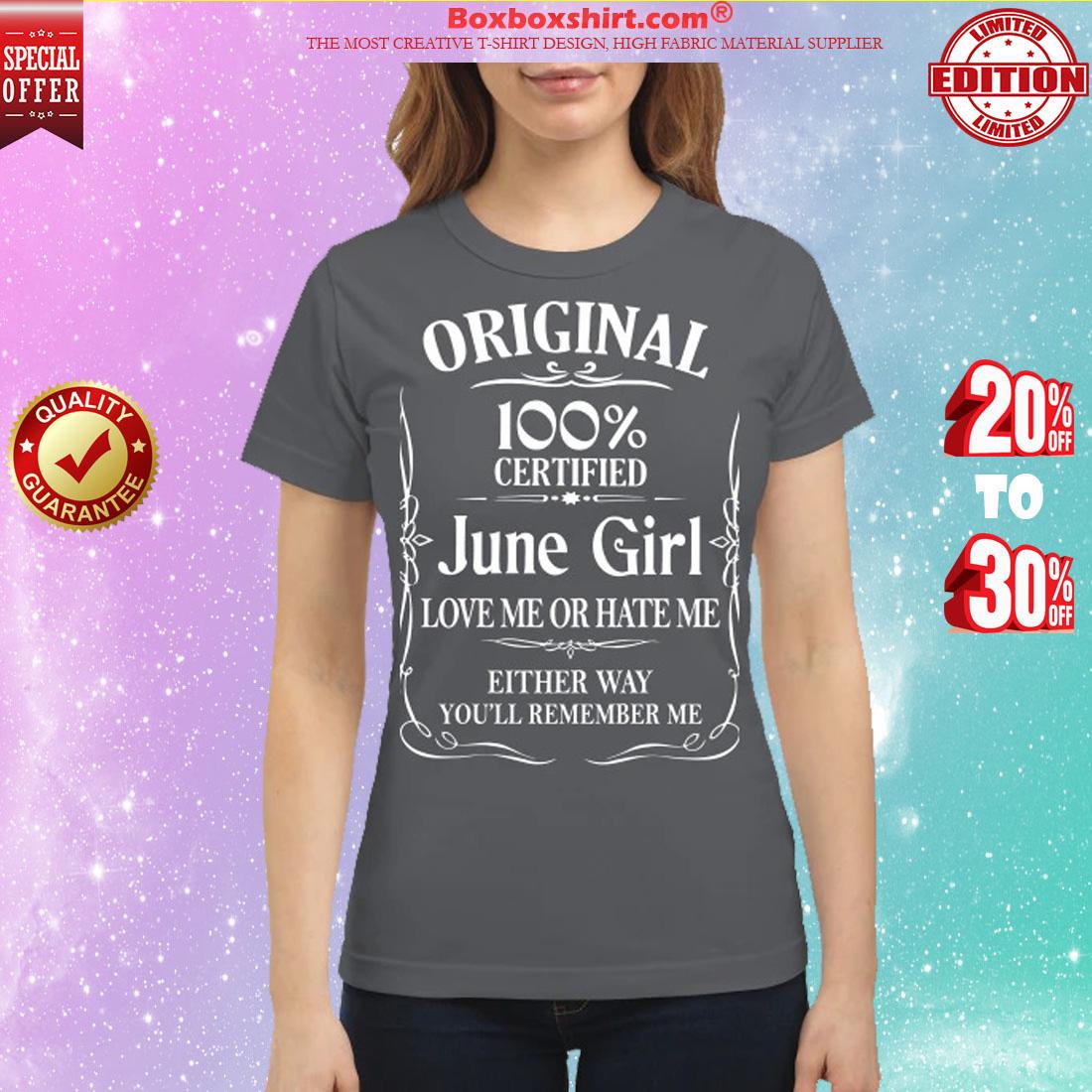 Original 100% certified June girl love me or hate me classic shirt