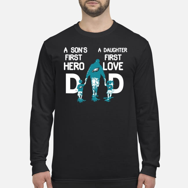 Philadelphia Eagles dad a son's first hero a daughter first love men's long sleeved shirt