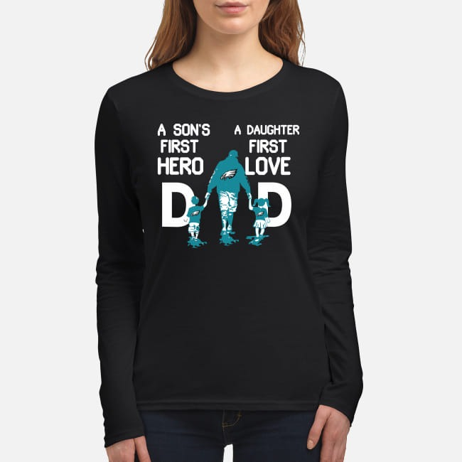 Philadelphia Eagles dad a son's first hero a daughter first love women's long sleeved shirt