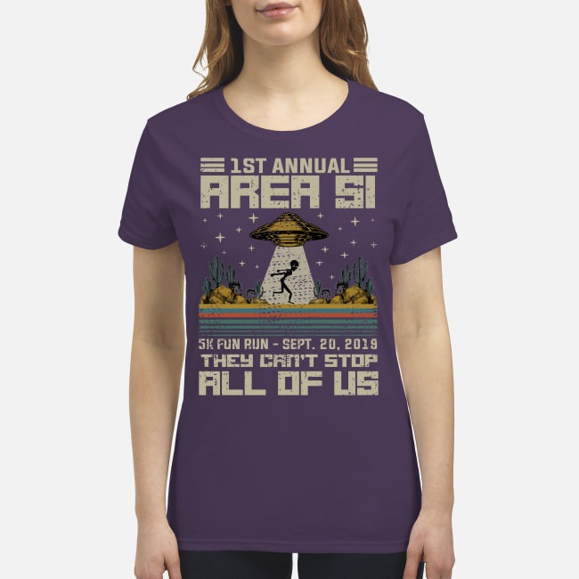 1 st annual area 51 5k fun run they can't stop all of us premium women 's shirt