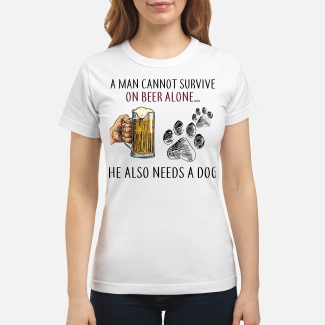 A man cannot survive on beer alone he also needs a dog classic shirt