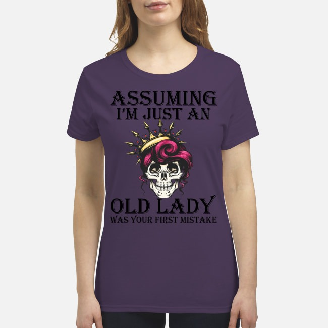 Assuming I'm just an old lady was your first mistake premium women's shirt