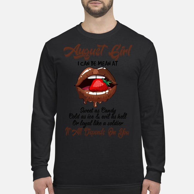 August girl I can be mean at sweet as candy cold as ice It all depends on you men's long sleeved shirt
