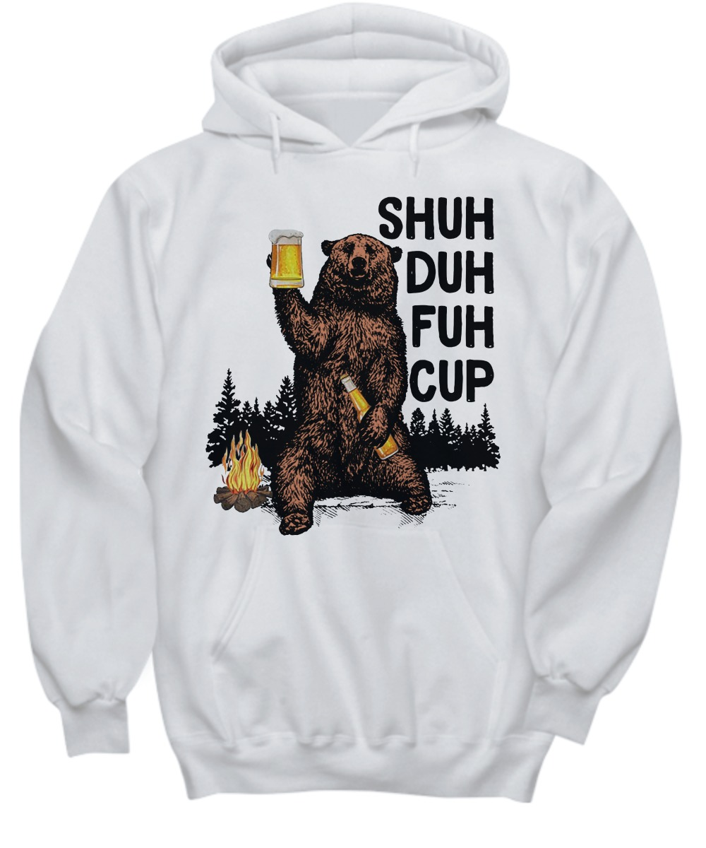 Bear shuh duh fuh cup I hate camping shirt and hoodie