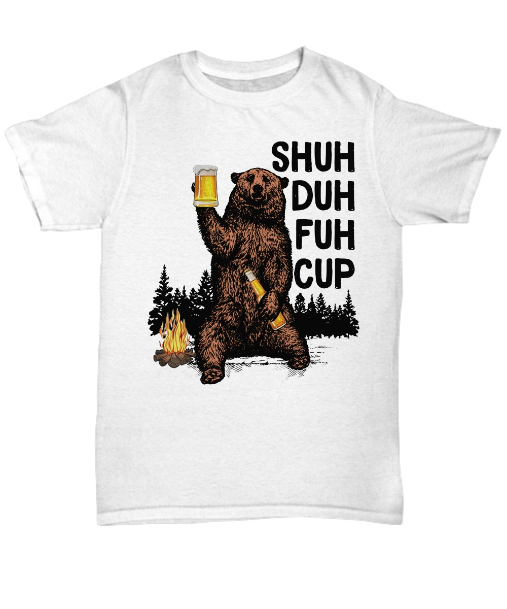 Bear shuh duh fuh cup I hate camping unisex shirt