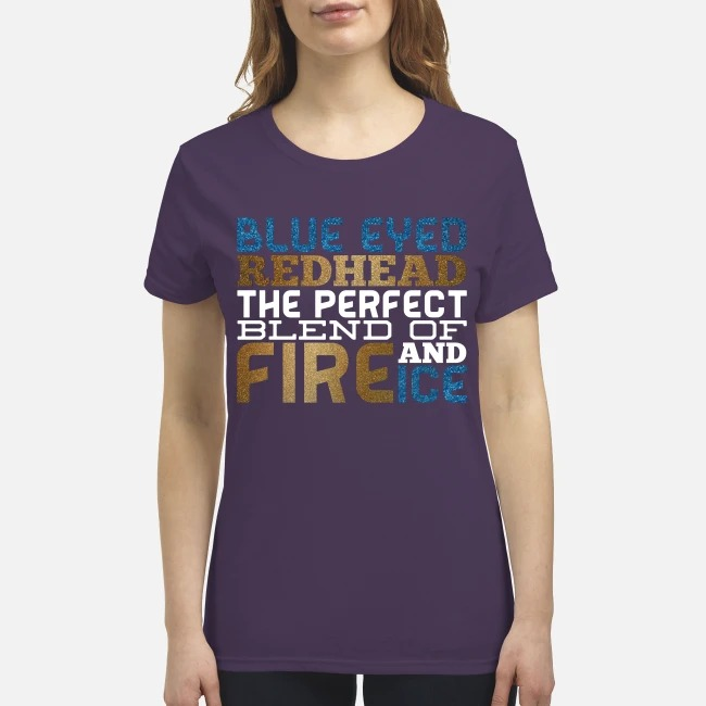 Blue eyed redhead the perfect blend of fire and ice premium women's shirt