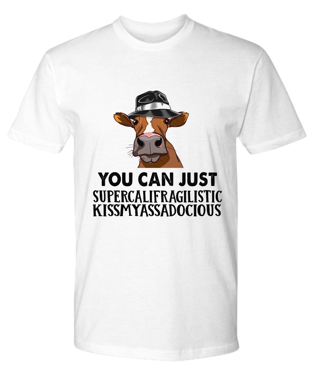 Cow You can just supercalifragilistic kissmyassadocious premium tee shirt