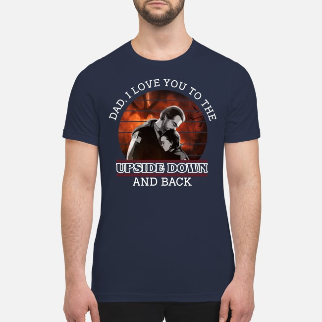 Dad I love you to the upside down and back premium men's shirt