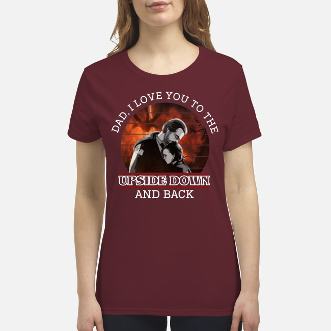 Dad I love you to the upside down and back premium women's shirt