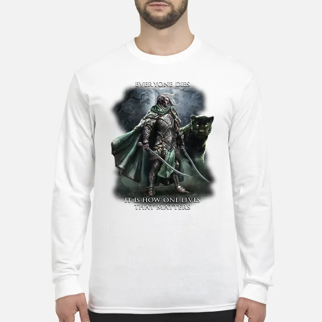 Everyone dies it is how one lives that matters men's long sleeved shirt
