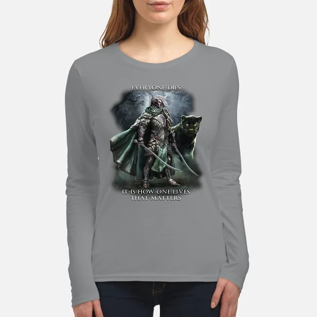 Everyone dies it is how one lives that matters women's long sleeved shirt