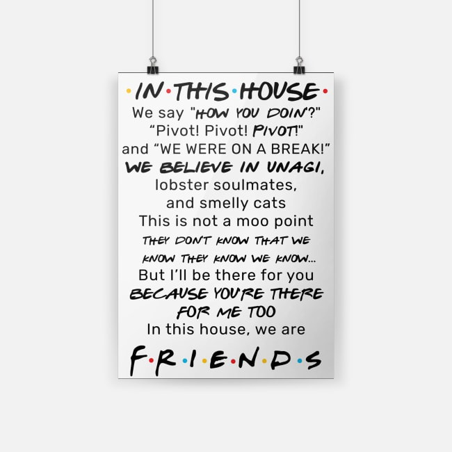 Friends In this house we say how you doing pivot pivot pivot black poster