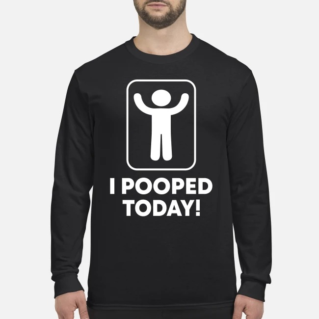 I pooped today men's long sleeved shirt