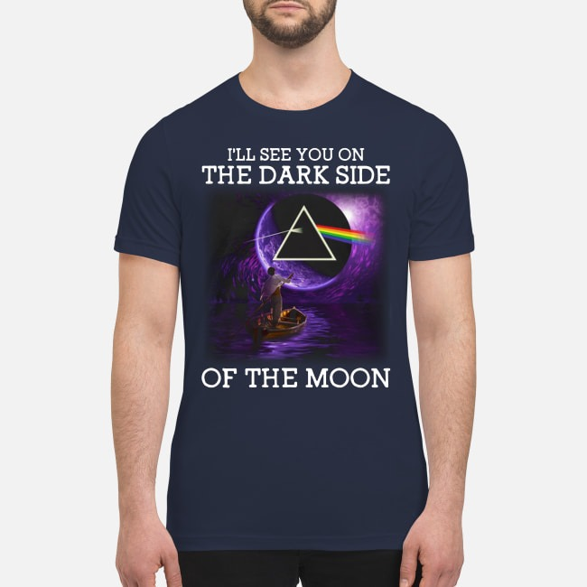 I will see you on the dark side of the moon premium men's shirt