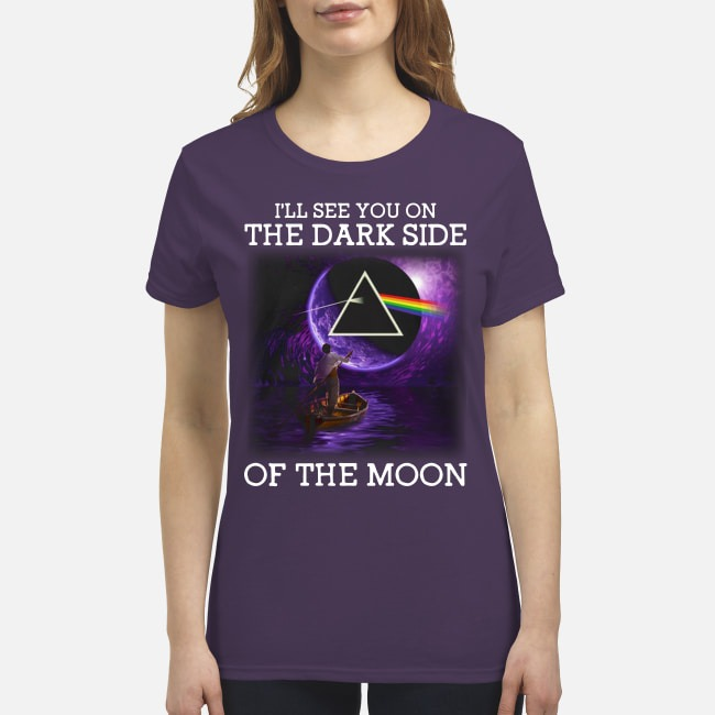 I will see you on the dark side of the moon premium women's shirt