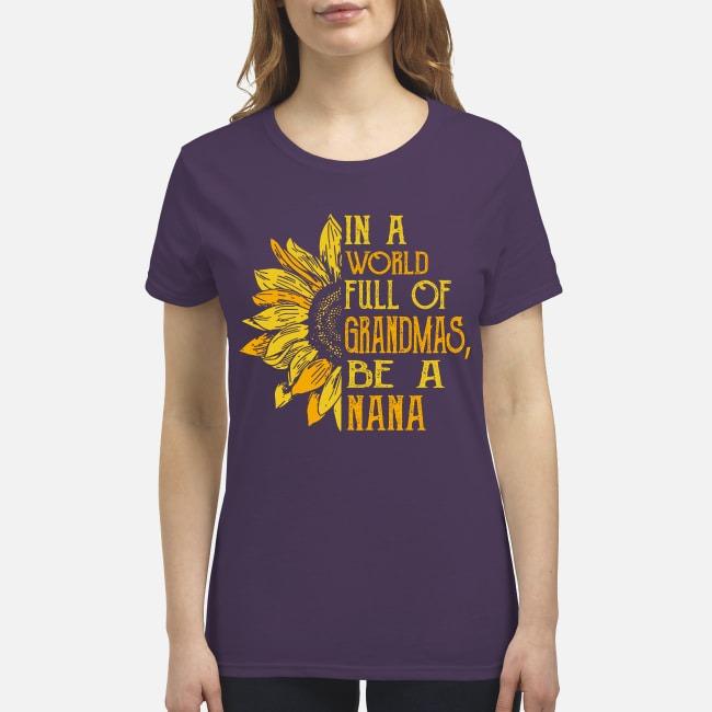 In a world full of grandmas be a nana premium women's shirt