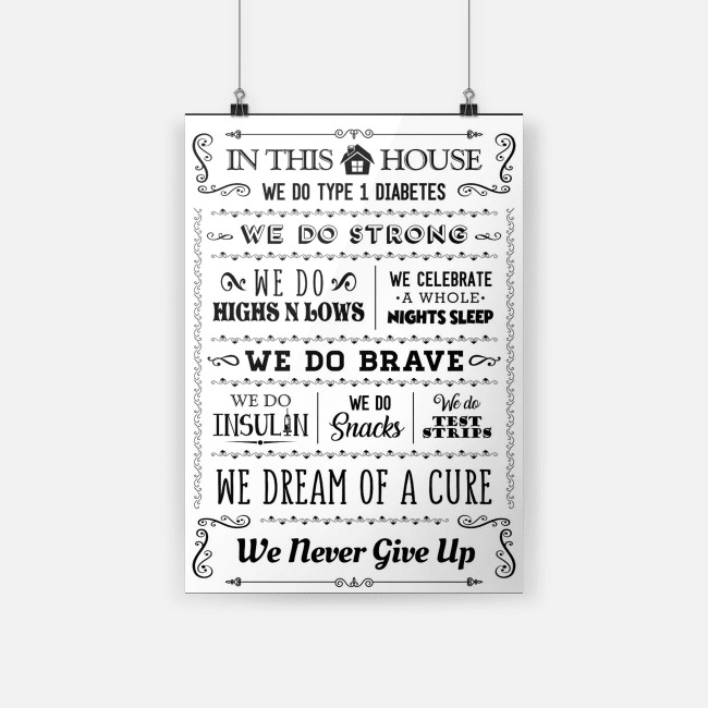 In this house we do type 1 diabetes we do strong we never give up black poster