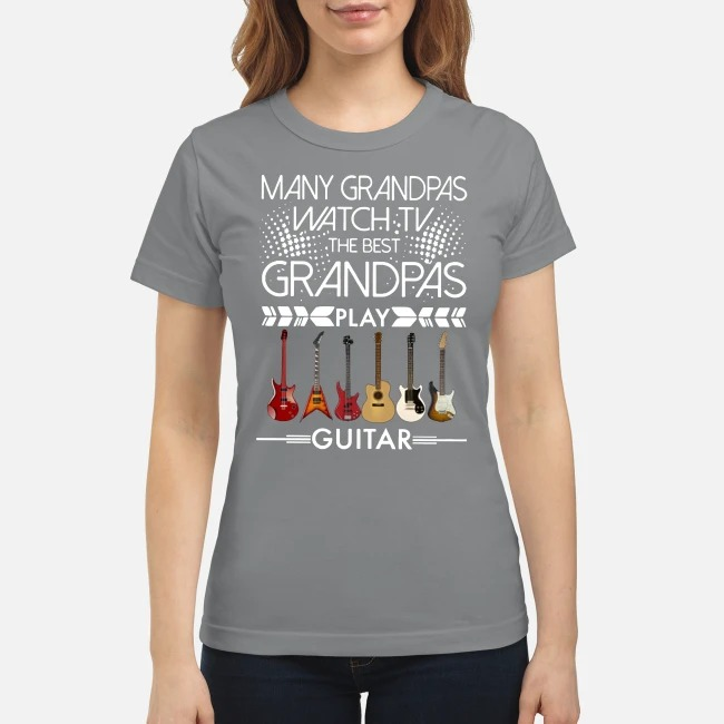 Many Grandpas watch TV the best Grandpas play guitar classic shirt