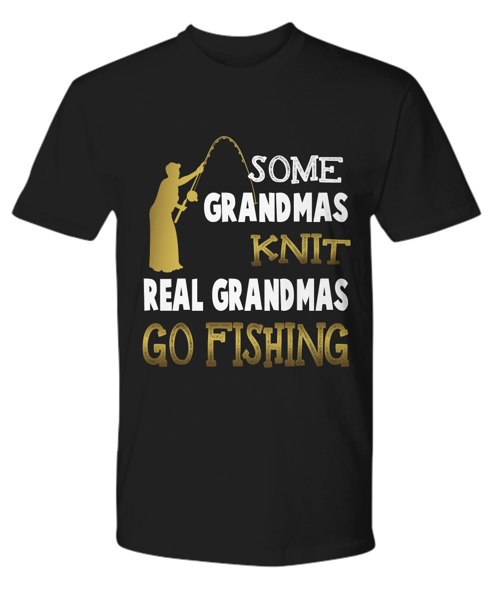 Some grandmas knit real grandmas go fishing premium tee shirt